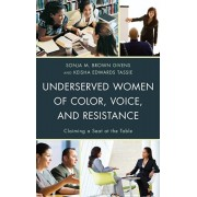 Underserved Women of Color, Voice, and Resistance. Claiming a Seat at the Table, Paperback/***