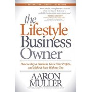 The Lifestyle Business Owner: How to Buy a Business, Grow Your Profits, and Make It Run Without You, Paperback/Aaron Muller