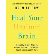 Heal Your Drained Brain: Naturally Relieve Anxiety, Combat Insomnia, and Balance Your Brain in Just 14 Days, Hardcover