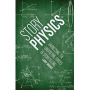 Story Physics: Harnessing the Underlying Forces of Storytelling, Paperback