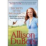 Secrets of the Monarch: What the Dead Can Teach Us about Living a Better Life, Paperback/Allison DuBois