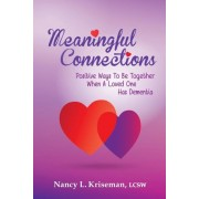 Meaningful Connections: Positive Ways to Be Together When a Loved One Has Dementia, Paperback