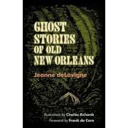 Ghost Stories of Old New Orleans, Paperback/Jeanne Delavigne