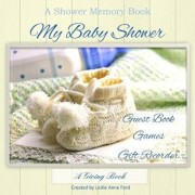 My Baby Shower: Guest Book, Games, Gift Recorder, Paperback/Leslie Anne Ford