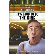 It's Good to Be the King: The Seriously Funny Life of Mel Brooks, Paperback/James Robert Parish