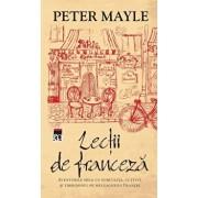 Lectii de franceza. Aventurile mele cu furculita, cutitul si tirbusonul pe meleagurile Frantei/Peter Mayle