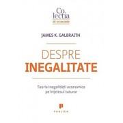 Despre inegalitate. Teoria inegalitatii economice pe intelesul tuturor/James K. Galbraith