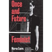 Once and Future Feminist, Paperback/Merve Emre