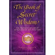 The Book of Secret Wisdom: The Prophetic Record of Human Destiny and Evolution, Hardcover/Zinovia Dushkova