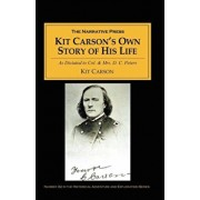 Kit Carson's Own Story of His Life: As Dictated to Col. and Mrs. D. C. Peters about 1856-57, Paperback/Kit Carson