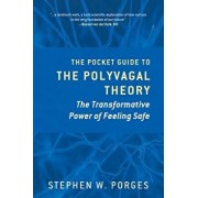 The Pocket Guide to the Polyvagal Theory: The Transformative Power of Feeling Safe, Paperback/Stephen W. Porges