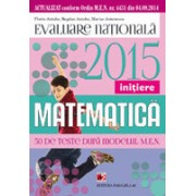 MATEMATICA. EVALUAREA NATIONALA 2015 - INITIERE. 50 TESTE DUPA MODELUL MEN