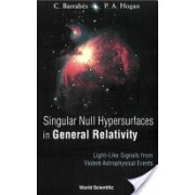 Singular Null Hypersurfaces in General Relativity - Light-Like Signals from Violent Astrophysical Events (Hogan Peter A.)(Cartonat) (9789812387370)