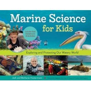 Marine Science for Kids: Exploring and Protecting Our Watery World, Includes Cool Careers and 21 Activities, Paperback