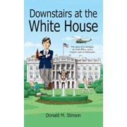Downstairs at the White House: A Teenager, an Oval Office, and a Ringside Seat to Watergate., Paperback/Donald M. Stinson