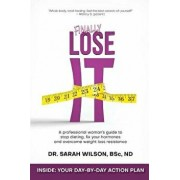 Finally Lose It: A Professional Woman's Guide to Stop Dieting, Fix Your Hormones and Overcome Weight Loss Resistance, Paperback/Dr Sarah Wilson Nd