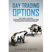 Day trading Options: Crash Course for Beginners to Stock Market Investing. Learn Psychology, Money Management & proven Strategies for Futur, Paperback/Thomas Smith