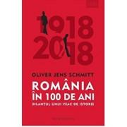 Romania in 100 de ani. Bilantul unui veac de istorie/Oliver Jens Schmitt