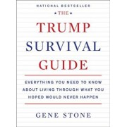 The Trump Survival Guide: Everything You Need to Know about Living Through What You Hoped Would Never Happen, Paperback/Gene Stone