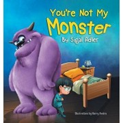 You're Not My Monster: Children Bedtime Story Picture Book, Hardcover/Sigal Adler
