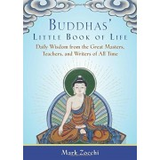 Buddhas' Little Book of Life: Daily Wisdom from the Great Masters, Teachers, and Writers of All Time, Paperback