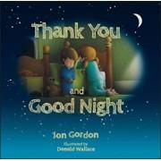 Thank You and Good Night, Hardcover/Jon Gordon