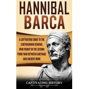 Hannibal Barca: A Captivating Guide to the Carthaginian General Who Fought in the Second Punic War Between Carthage and Ancient Rome, Hardcover/Captivating History