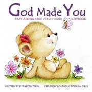 Children's Catholic Book for Girls: God Made You: Watercolor Illustrated Bible Verses Catholic Books for Kids in All Departments Catholic Books in Boo, Paperback/Elizabeth Terry