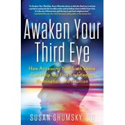Awaken Your Third Eye: How Accessing Your Sixth Sense Can Help You Find Knowledge, Illumination, and Intuition, Paperback/Susan Shumsky