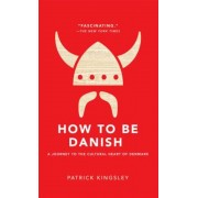 How to Be Danish: A Journey to the Cultural Heart of Denmark, Hardcover
