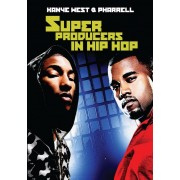 Super Producers in Hip Hop: Kanye West and Pharrell [DVD]