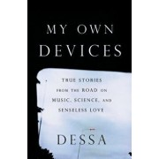 My Own Devices: True Stories from the Road on Music, Science, and Senseless Love, Hardcover/Dessa