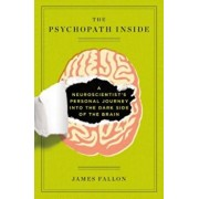 The Psychopath Inside: A Neuroscientist's Personal Journey Into the Dark Side of the Brain, Paperback/James Fallon