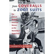 From Coveralls to Zoot Suits: The Lives of Mexican American Women on the World War II Home Front, Paperback/Elizabeth R. Escobedo