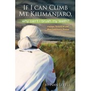 If I Can Climb Mt. Kilimanjaro, Why Can't I Brush My Teeth?: Courage, Tenacity and Love Meet Parkinson's Disease, Paperback/Nan Little