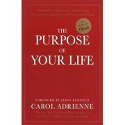 The Purpose of Your Life: Finding Your Place in the World Using Synchronicity, Intuition, and Uncommon Sense, Paperback/Carol Adrienne