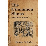 The Cinnamon Shops and Other Stories, Paperback/Bruno Schulz