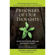 Prisoners of Our Thoughts: Viktor Frankl's Principles for Discovering Meaning in Life and Work, Paperback