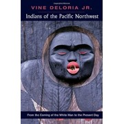 Indians of the Pacific Northwest: From the Coming of the White Man to the Present Day, Paperback/Vine Deloria Jr.
