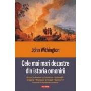 Cele mai mari dezastre din istoria omenirii - John Withington