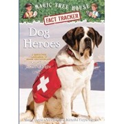 Dog Heroes: A Nonfiction Companion to Magic Tree House #46: Dogs in the Dead of Night/Mary Pope Osborne