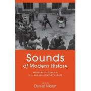 Sounds of Modern History. Auditory Cultures in 19th- and 20th-Century Europe, Paperback/***