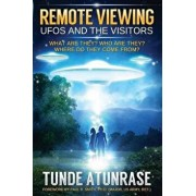 Remote Viewing UFOs and the Visitors: Where Do They Come From? What Are They? Who Are They? Why Are They Here?, Paperback/Tunde Atunrase