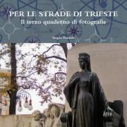 Per Le Strade Di Trieste. Il Terzo Quaderno Di Fotografie