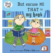 Charlie and Lola: But Excuse Me That is My Book by Lauren Child