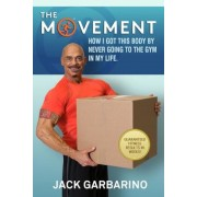 The Movement: How I Got This Body by Never Going to the Gym in My Life., Paperback