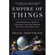Empire of Things: How We Became a World of Consumers, from the Fifteenth Century to the Twenty-First, Paperback