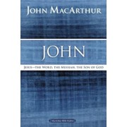 John: Jesus -- The Word, the Messiah, the Son of God, Paperback/John F. MacArthur