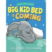 A Big Kid Bed is Coming: How to Transition and Keep Your Toddler in Their Bed, Hardcover/Liz Fletcher