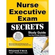Nurse Executive Exam Secrets: Nurse Executive Test Review for the Nurse Executive Board Certification, Paperback